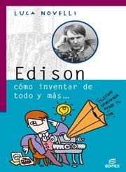 Edison cómo inventar de todo y más (Vidas Geniales de la Ciencia) por Luca Novelli