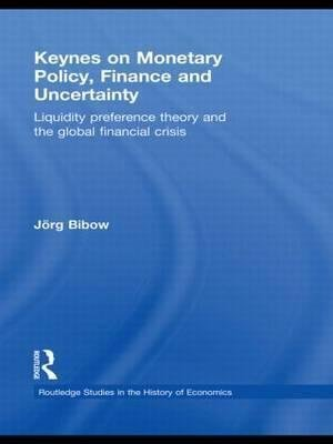 [(Keynes on Monetary Policy, Finance and Uncertainty : Liquidity Preference Theory and the Global Financial Crisis)] [By (author) Jorg Bibow] published on (April, 2011) par Jorg Bibow
