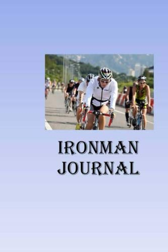 Ironman Journal: Record your daily exercise workouts in this handy Ironman journal for men, Ironman journal for women.
