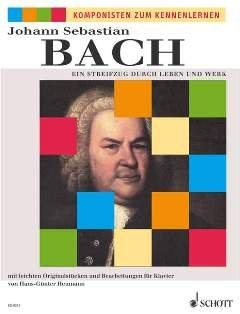 EIN STREIFZUG DURCH LEBEN + WERK - arrangiert für Klavier [Noten / Sheetmusic] Komponist: BACH JOHANN SEBASTIAN aus der Reihe: KOMPONISTEN ZUM KENNENLERNEN