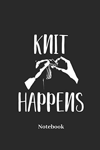 Knit Happens Notebook: Liniertes Notizbuch für Stricken, Malen, Basteln, und Handarbeit Fans - Notizheft Klatte für Männer, Frauen und Kinder (Noten Stricken)
