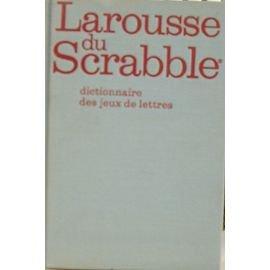 Larousse du Scrabble : Dictionnaire des jeux de lettres (Larousse thmatique)