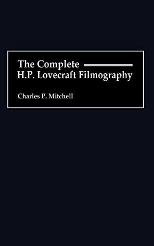 The Complete H. P. Lovecraft Filmography (Bibliographies & Indexes in the Performing Arts)