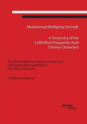 A Dictionary of the 3,500 Most Frequently Used Chinese Characters: Their Romanized Transcription in Hanyu Pinyi, with English Meaning Definition, and Their Stroke Order. A Reference Manual