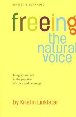 [( Freeing the Natural Voice: Imagery and Art in the Practice of Voice and Language (Revised & Expanded) [ FREEING THE NATURAL VOICE: IMAGERY AND ART IN THE PRACTICE OF VOICE AND LANGUAGE (REVISED & EXPANDED) ] By Linklater, Kristin ( Author )Oct-17-2006 Paperback By Linklater, Kristin ( Author ) Paperback Oct - 2006)] Paperback