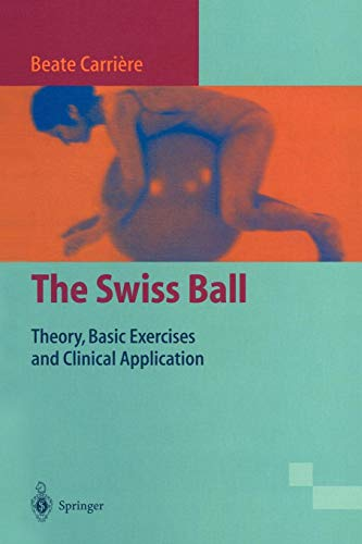 """The Swiss Ball: """"Theory, Basic Exercises And Clinical Application"""""""