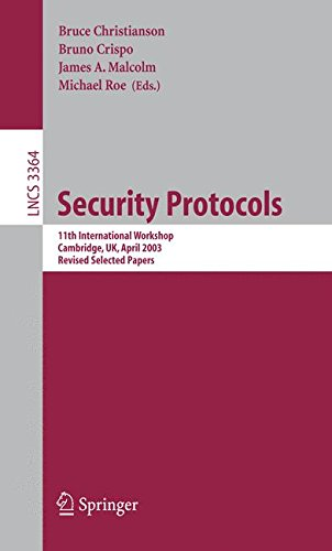 Security Protocols: 11th International Workshop, Cambridge, UK, April 2-4, 2003, Revised Selected Papers (Lecture Notes in Computer Science)