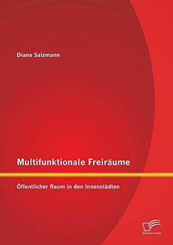Multifunktionale Freiräume: Öffentlicher Raum in den Innenstädten by Diana Salzmann (2013-08-09)