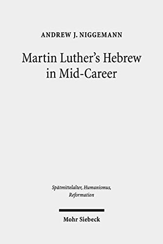 Martin Luther's Hebrew in Mid-Career: The Minor Prophets Translation (Spätmittelalter, Humanismus, Reformation /Studies in the Late Middle Ages, Humanism and the Reformation)
