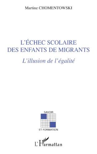 L'échec scolaire des enfants de migrants: L'illusion de l'égalité (Savoir et formation) par Chomentowki