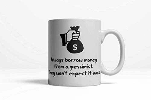 us Mug Always Borrow Money from a Pessimist College Student Gift Funny Coffee Mug Saying Ceramic Cup 11oz ()