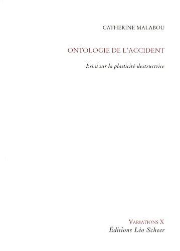 Ontologie de l'accident : Essai sur la plasticité destructrice