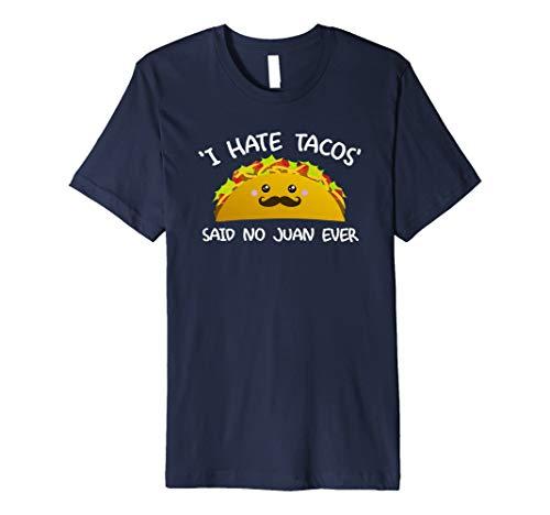 I hate Tacos Said No Juan Ever T-Shirt Funny kawaii Tee