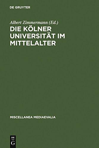 Die Kölner Universität im Mittelalter: Geistige Wurzeln und soziale Wirklichkeit (Miscellanea Mediaevalia)