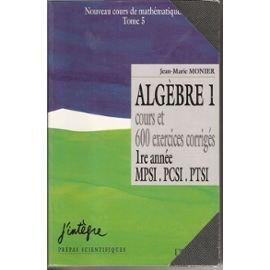 Cours De Mathematiques T.5 - Algebre 1 1e Annee Mpsi Pcsi Ptsi ; 600 Exercices Corriges