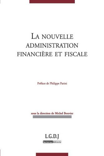 La nouvelle administration financière et fiscale par Michel Bouvier