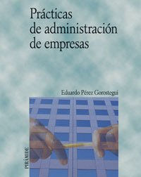 Practicas de Administracion de Empresas (Economia Y Empresa) por Eduardo Perez Gorostegui