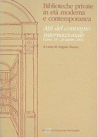 Biblioteche private in età moderna e contemporanea. Atti del Convegno internazionale (Udine, 18-20 ottobre 2004)