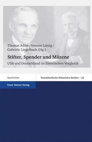 Stifter, Spender und Mäzene: USA und Deutschland im historischen Vergleich (Transatlantische Historische Studien, Band 38) (Geist-spender)