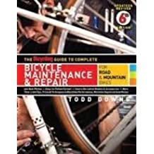 The Bicycling Guide to Complete Bicycle Maintenance & Repair: For Road & Mountain Bikes by Todd Downs (2010-12-24)