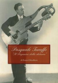 Pasquale Taraffo. Il Paganini della chitarra
