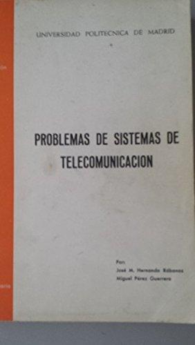 Problemas de sistemas de telecomunicación por José María Hernando Rábanos (Catedrático de Teoría de la Señal y Comunicaciones) y Miguel Pérez Guerrero