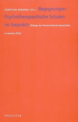 Begegnungen: Psychotherapeutische Schulen im Gespräch. Dialoge der Person- Centred Association in Austria ( PCA)