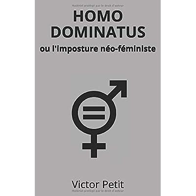 HOMO DOMINATUS: ou l'imposture néo-féministe