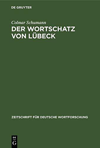 Der Wortschatz von Lübeck: Probe planmäßiger Durchforschung eines mundartlichen Sprachgebietes (Zeitschrift für deutsche Wortforschung)