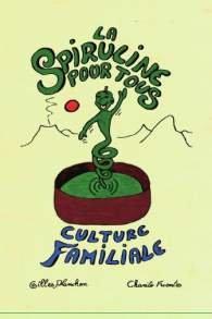 La Spiruline pour Tous. Culture Familiale, par Gilles Planchon et Charito Fuentes