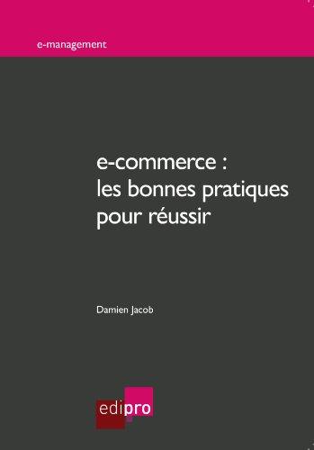 e-commerce : les bonnes pratiques pour réussir: Quelles stratégies marketing pour le commerce électronique ? (E-management)