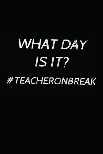 What Day is It? #Teacheronbreak: Last Day of School Notebook Diary Journal for Vacation