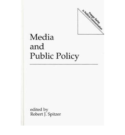 [(Media and Public Policy )] [Author: Robert J. Spitzer] [Dec-1992]