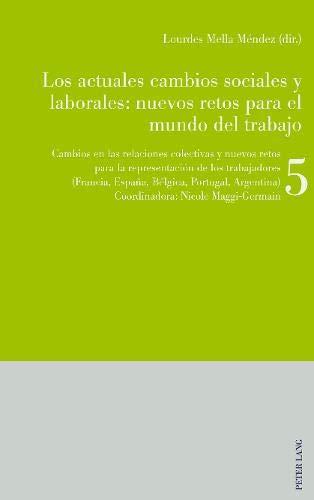 Los Actuales Cambios Sociales Y Laborales: Nuevos Retos Para El Mundo del Trabajo: Libro 5: Cambios En Las Relaciones Colectivas Y Nuevos Retos Para ... Espa a, B lgica, Portugal, Argentina)