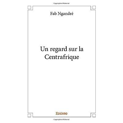 Un regard sur la Centrafrique