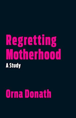 Regretting Motherhood: A Study por Orna Donath