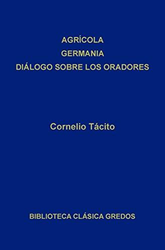 Agrícola. Germania. Diálogo sobre los oradores (Biblioteca Clásica Gredos) por Cornelio Tácito