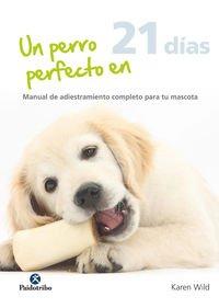 Un perro perfecto en 21 días (Animales de Compañía) por Karen Wild