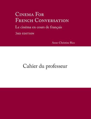 Cinema for French Conversation/Le Cinema en Cours de Francais: Cahier Du Professeur