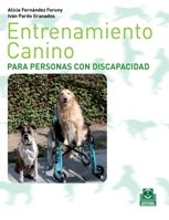 Entrenamiento Canino Para Personas Con Discapacidad / Dog Training for People With Disabilities por Alicia Fernandez Foruny, Ivan Pardo Granados