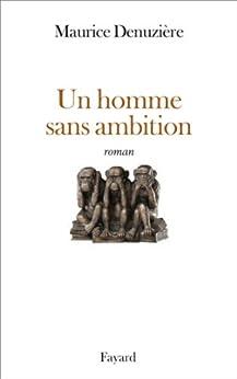 Un homme sans ambition (Littérature Française) par [Denuzière, Maurice]