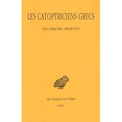 Les Catoptriciens grecs, tome 1. Miroirs ardents