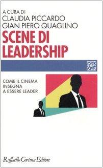 Scene di leadership. Come il cinema insegna ad essere leader (Individuo, gruppo, organizzazione)