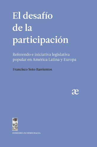 Desafío de la participación, el. Referendo e iniciativa legislativa popular en América Latina y Europa por Francisco Soto Barrientos