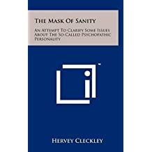[The Mask of Sanity: An Attempt to Clarify Some Issues about the So-Called Psychopathic Personality] (By: Hervey Cleckley) [published: July, 2011]