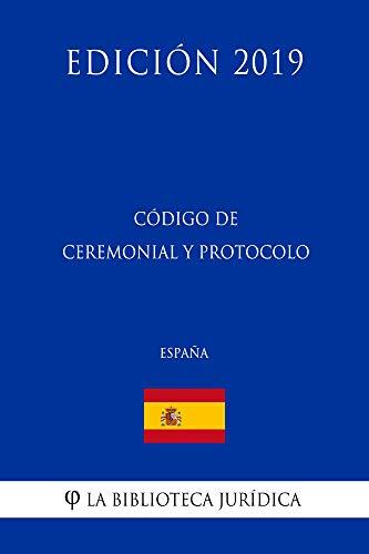 Código de Ceremonial y Protocolo (España) (Edición 2019) por La Biblioteca Jurídica