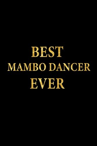 Best Mambo Dancer Ever: Lined Notebook, Gold Letters Cover, Diary, Journal, 6 x 9 in., 110 Lined Pages