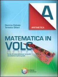 Matematica in volo. Aritmetica A. Per la Scuola media. Con espansione online