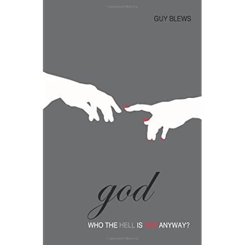 God: Who The Hell Is She Anyway?: the truth about god and religion: Volume 1