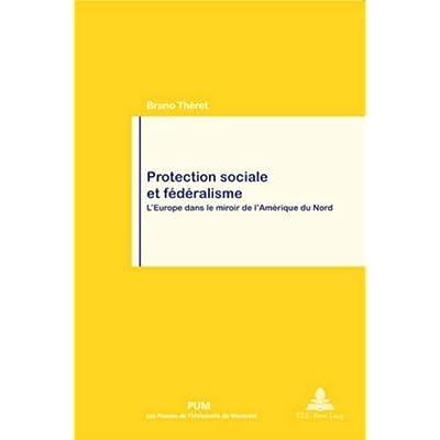 Protection Sociale Et Federalisme: L'europe Dans Le Miroir De I'amerique Du Nord En Coedition Avec Les Presses De I'universite De Montreal Pum